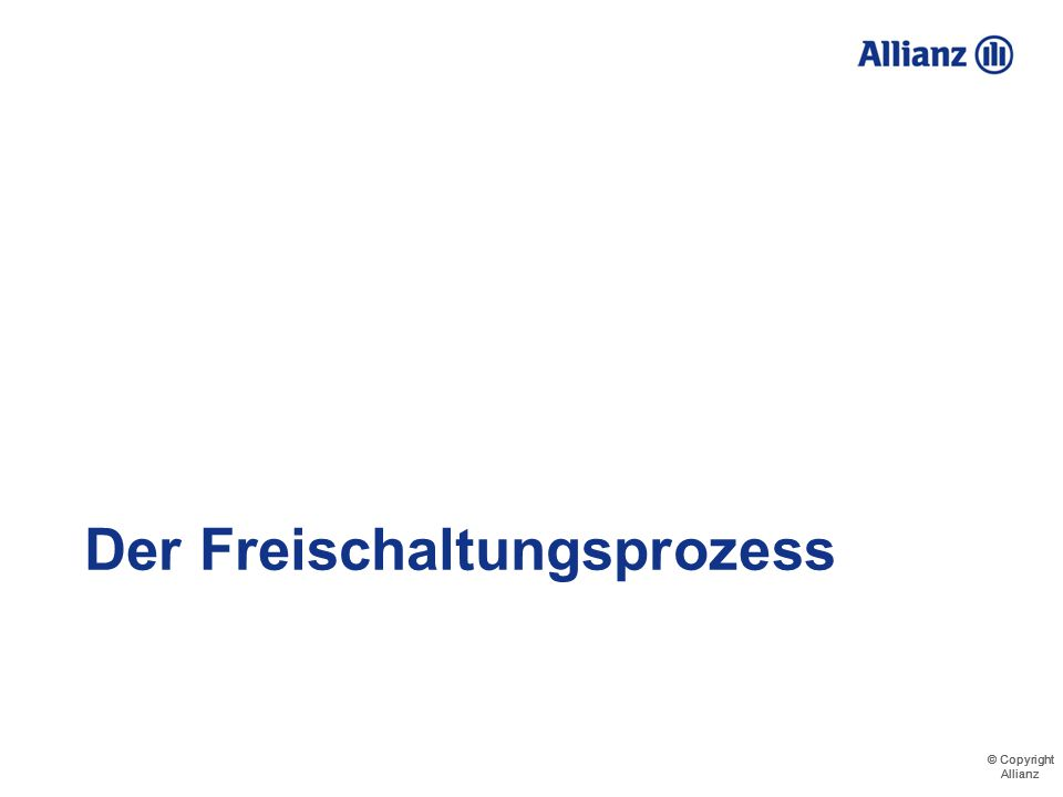 © Copyright Allianz © Copyright Allianz Der Freischaltungsprozess