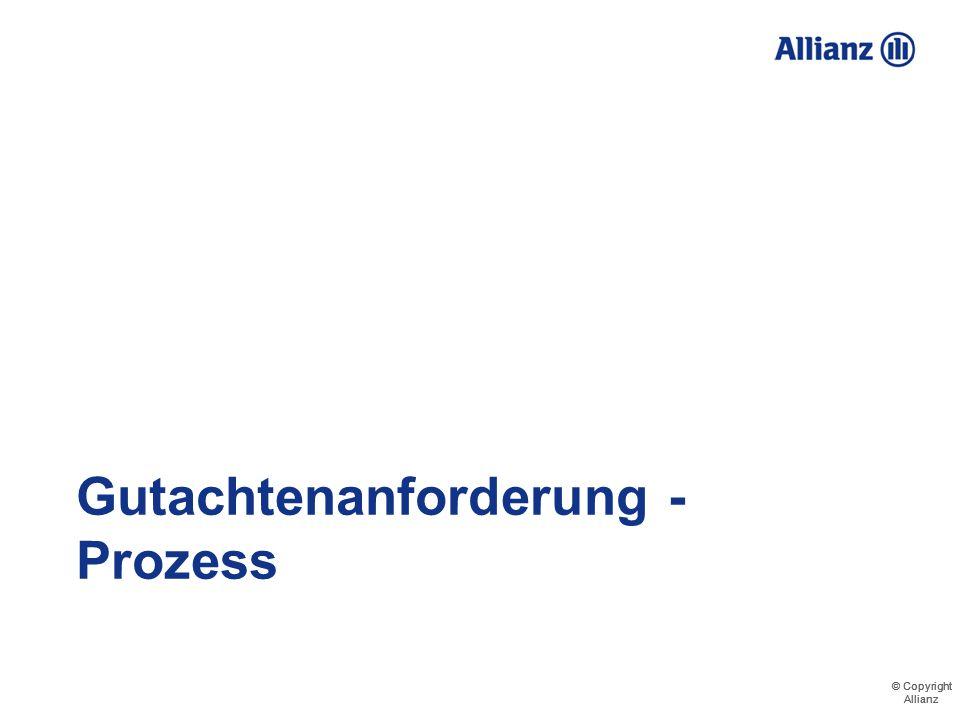 © Copyright Allianz © Copyright Allianz Gutachtenanforderung – Inhalt