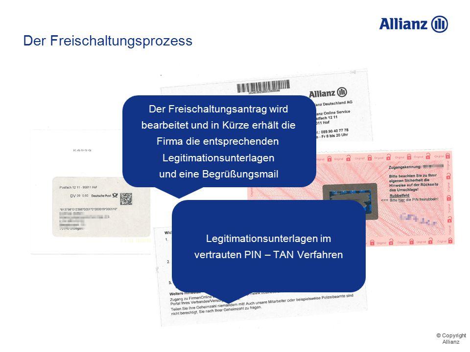 © Copyright Allianz © Copyright Allianz Der Freischaltungsprozess Firma erhält Freischaltungsantragsformular Füllt dieses vollständig aus Und schickt