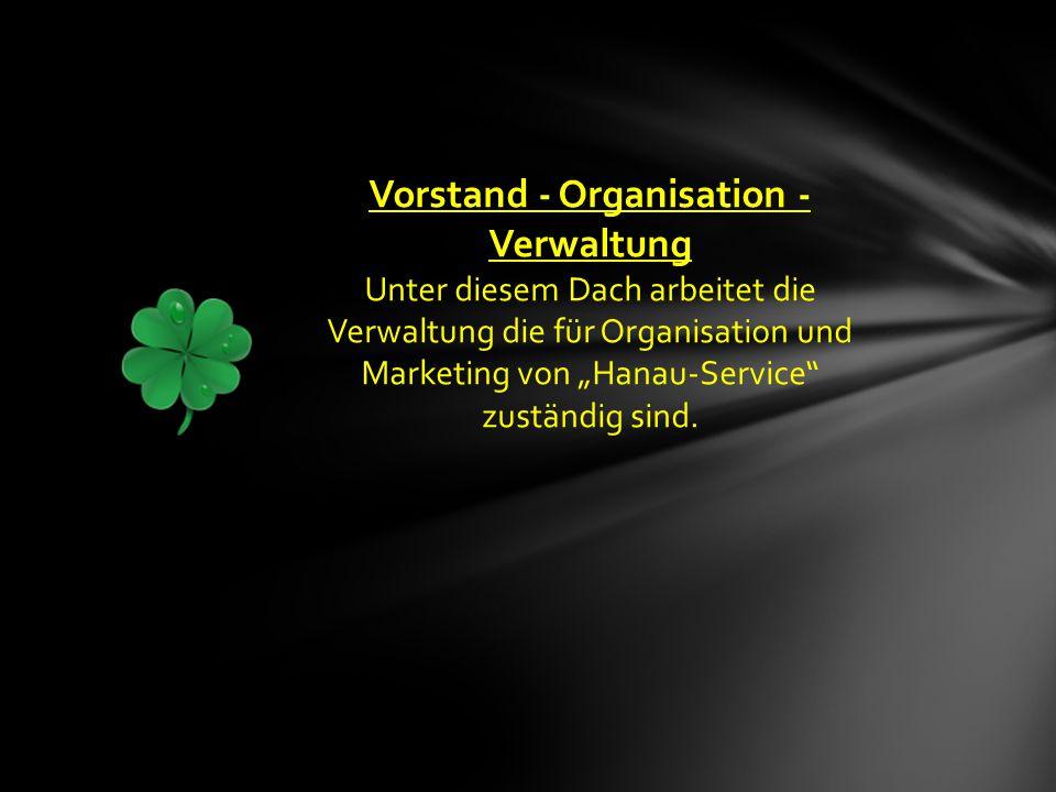 """Vorstand - Organisation - Verwaltung Unter diesem Dach arbeitet die Verwaltung die für Organisation und Marketing von """"Hanau-Service zuständig sind."""