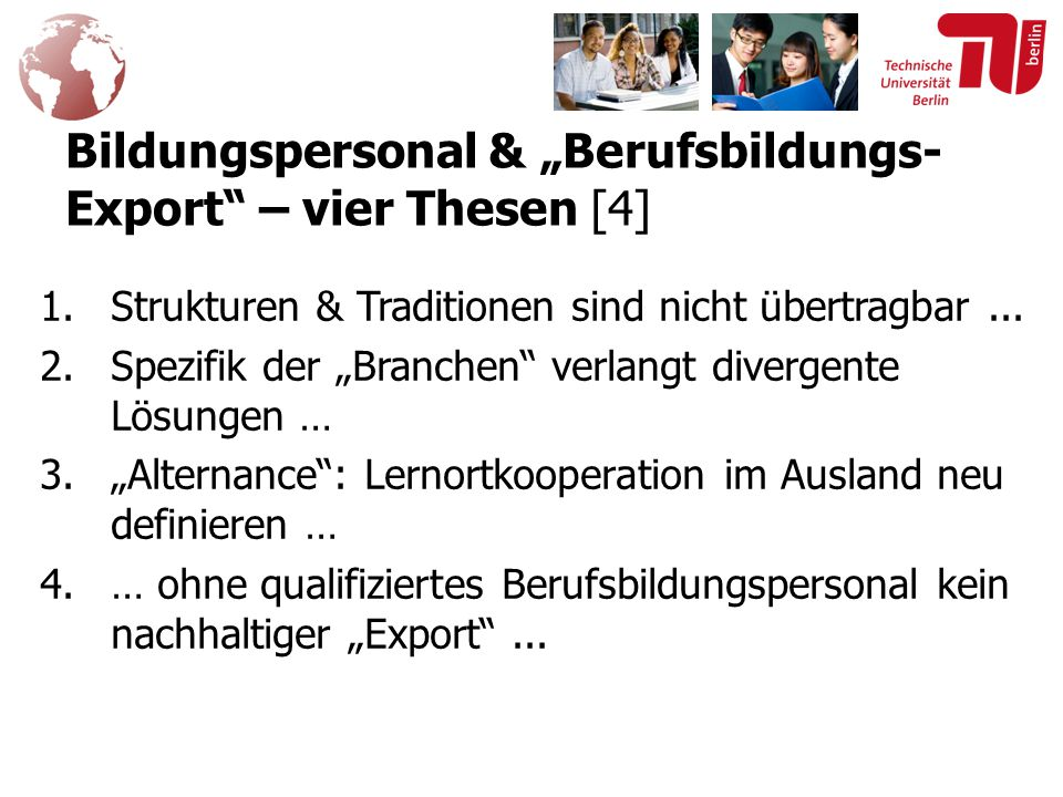 """Bildungspersonal & """"Berufsbildungs- Export – vier Thesen [4] 1.Strukturen & Traditionen sind nicht übertragbar..."""