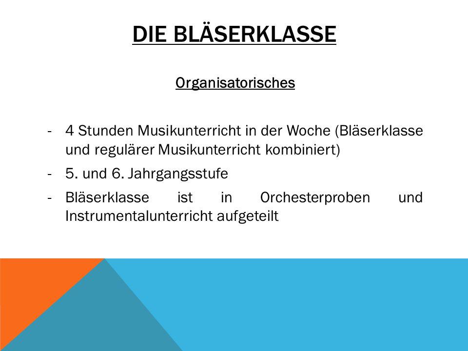DIE BLÄSERKLASSE Organisatorisches -4 Stunden Musikunterricht in der Woche (Bläserklasse und regulärer Musikunterricht kombiniert) -5.