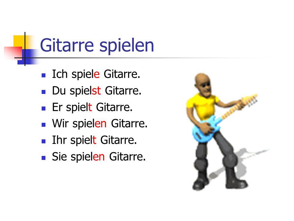 Gitarre spielen Ich spiele Gitarre. Du spielst Gitarre. Er spielt Gitarre. Wir spielen Gitarre. Ihr spielt Gitarre. Sie spielen Gitarre.