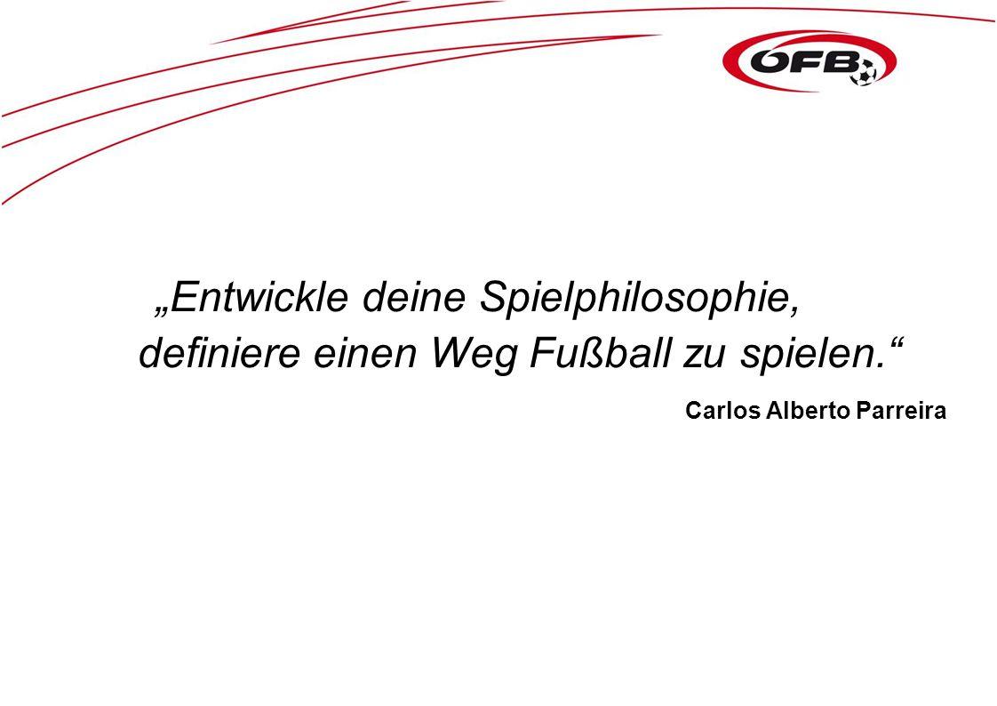"""""""Entwickle deine Spielphilosophie, definiere einen Weg Fußball zu spielen. Carlos Alberto Parreira"""