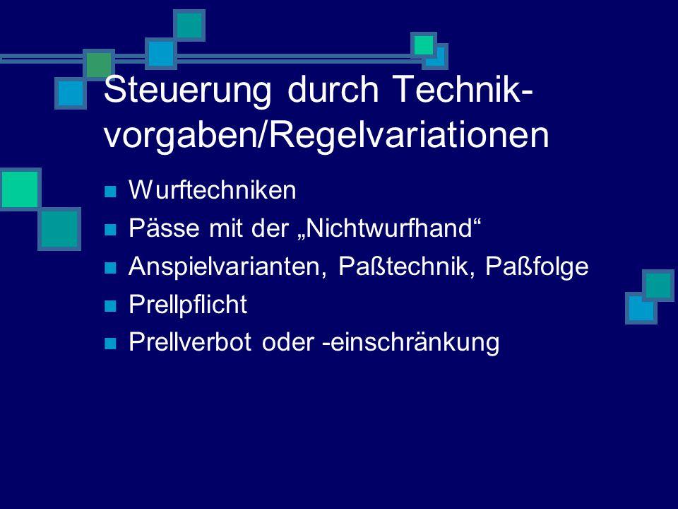 """Steuerung durch Technik- vorgaben/Regelvariationen Wurftechniken Pässe mit der """"Nichtwurfhand Anspielvarianten, Paßtechnik, Paßfolge Prellpflicht Prellverbot oder -einschränkung"""