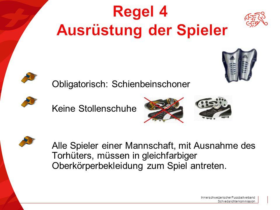Innerschweizerischer Fussballverband Schiedsrichterkommission Obligatorisch: Schienbeinschoner Keine Stollenschuhe Alle Spieler einer Mannschaft, mit