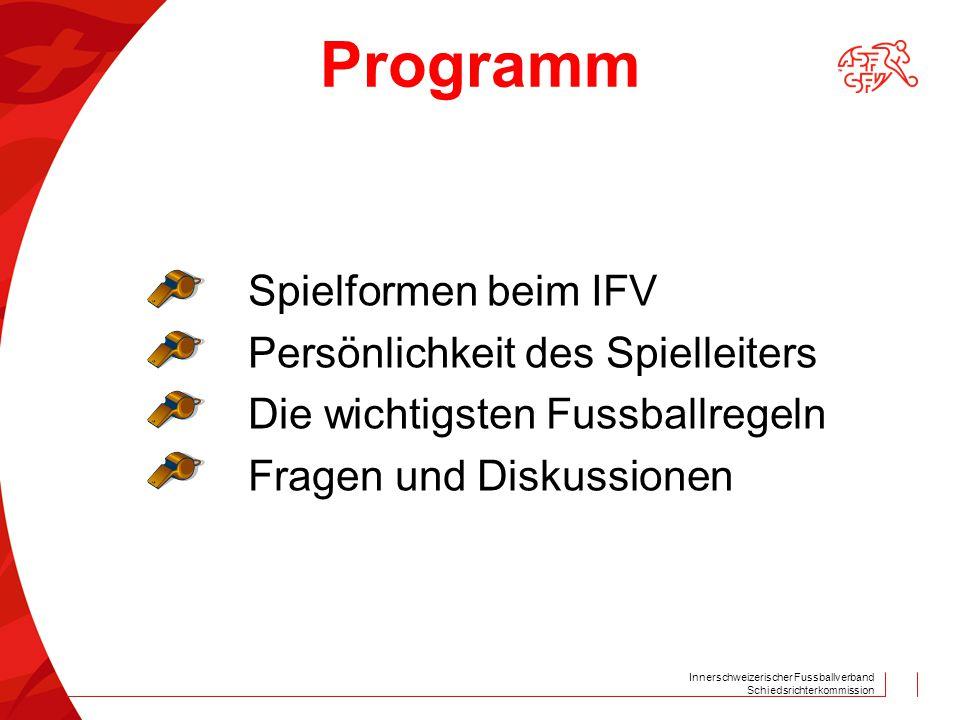Innerschweizerischer Fussballverband Schiedsrichterkommission Spielformen beim IFV Kategorien mit Spielleiter  Junioren D/9er und D/7er und E  Juniorinnen B Kategorien ohne Spielleiter  Turnierform für F und G