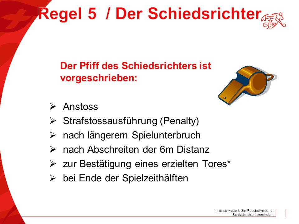 Innerschweizerischer Fussballverband Schiedsrichterkommission Der Pfiff des Schiedsrichters ist vorgeschrieben:  Anstoss  Strafstossausführung (Pena