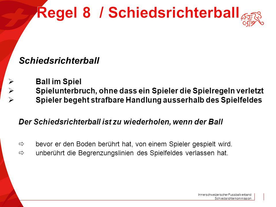 Innerschweizerischer Fussballverband Schiedsrichterkommission Schiedsrichterball  Ball im Spiel  Spielunterbruch, ohne dass ein Spieler die Spielreg