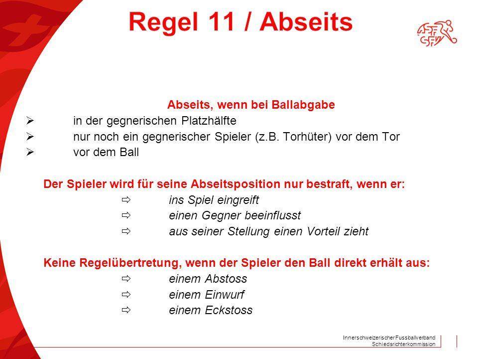 Innerschweizerischer Fussballverband Schiedsrichterkommission Abseits, wenn bei Ballabgabe  in der gegnerischen Platzhälfte  nur noch ein gegnerisch