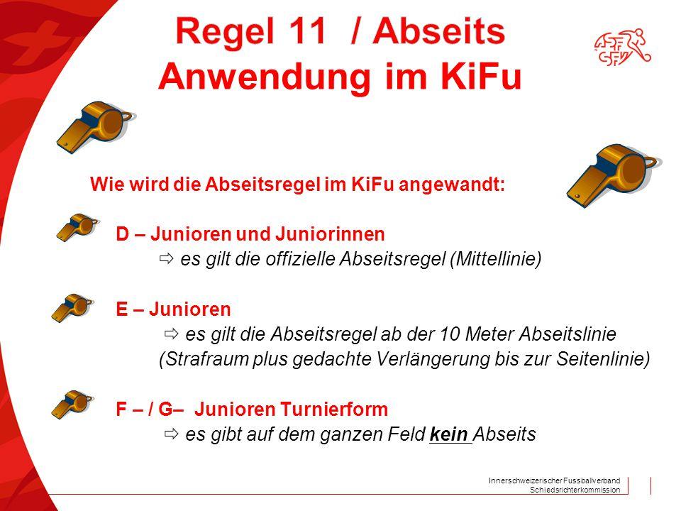 Innerschweizerischer Fussballverband Schiedsrichterkommission Wie wird die Abseitsregel im KiFu angewandt: D – Junioren und Juniorinnen  es gilt die