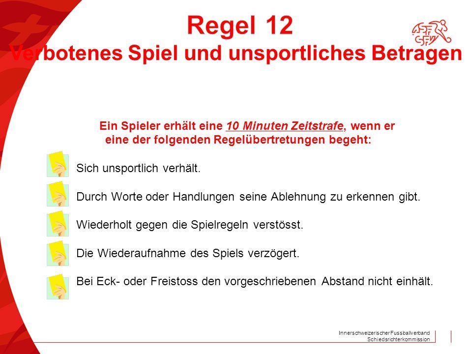 Innerschweizerischer Fussballverband Schiedsrichterkommission Ein Spieler erhält eine 10 Minuten Zeitstrafe, wenn er eine der folgenden Regelübertretu