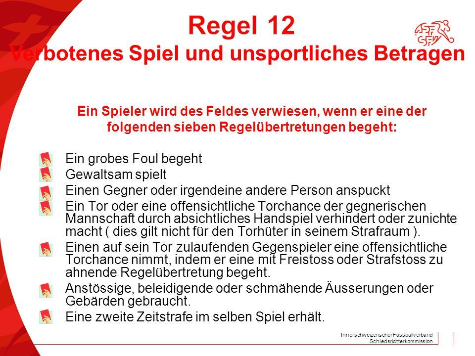 Innerschweizerischer Fussballverband Schiedsrichterkommission Ein Spieler wird des Feldes verwiesen, wenn er eine der folgenden sieben Regelübertretun