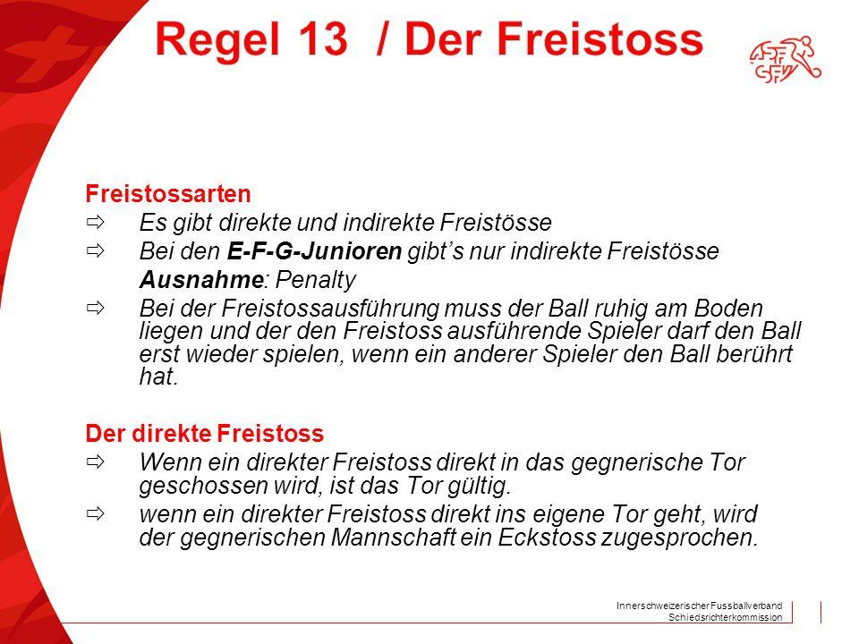 Innerschweizerischer Fussballverband Schiedsrichterkommission Freistossarten  Es gibt direkte und indirekte Freistösse  Bei den E-F-G-Junioren gibt'