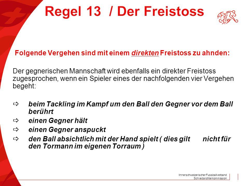 Innerschweizerischer Fussballverband Schiedsrichterkommission Folgende Vergehen sind mit einem direkten Freistoss zu ahnden: Der gegnerischen Mannscha