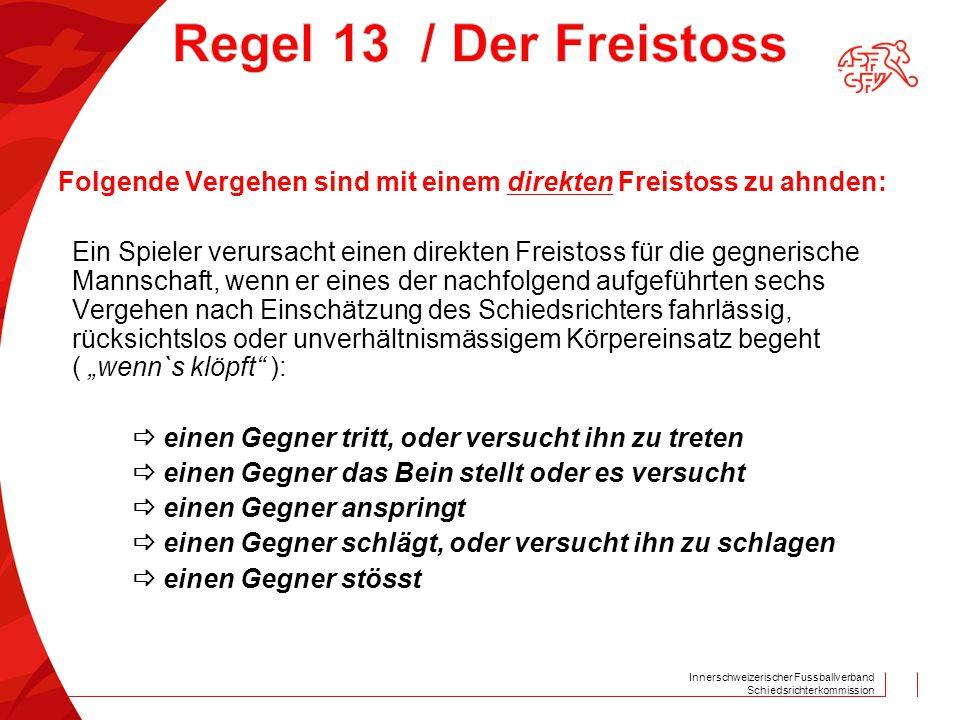 Innerschweizerischer Fussballverband Schiedsrichterkommission Folgende Vergehen sind mit einem direkten Freistoss zu ahnden: Ein Spieler verursacht ei