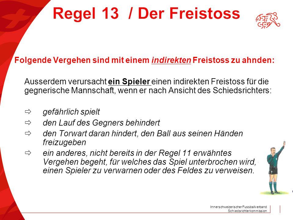 Innerschweizerischer Fussballverband Schiedsrichterkommission Folgende Vergehen sind mit einem indirekten Freistoss zu ahnden: Ausserdem verursacht ei