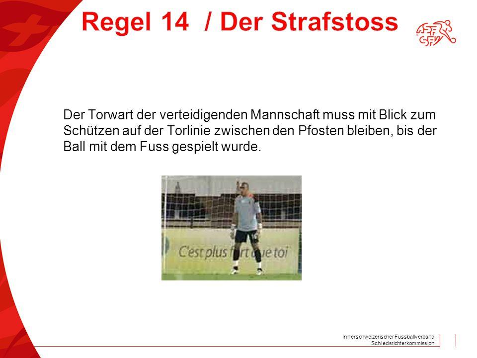 Innerschweizerischer Fussballverband Schiedsrichterkommission Der Torwart der verteidigenden Mannschaft muss mit Blick zum Schützen auf der Torlinie z