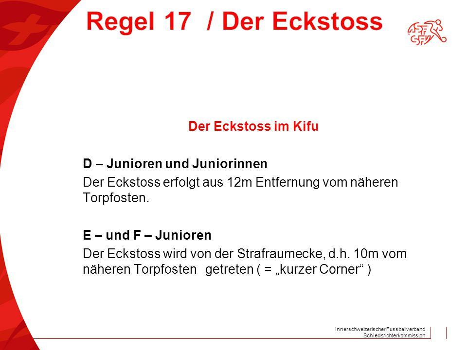 Innerschweizerischer Fussballverband Schiedsrichterkommission Der Eckstoss im Kifu D – Junioren und Juniorinnen Der Eckstoss erfolgt aus 12m Entfernun