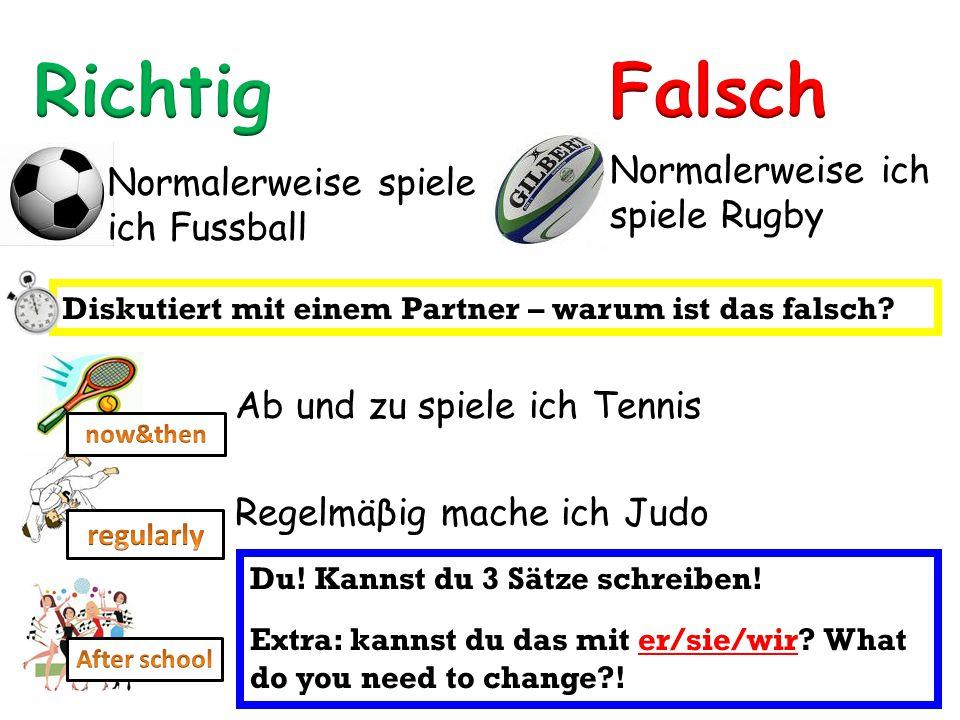 Normalerweise spiele ich Fussball Normalerweise ich spiele Rugby Diskutiert mit einem Partner – warum ist das falsch? Ab und zu spiele ich Tennis Rege