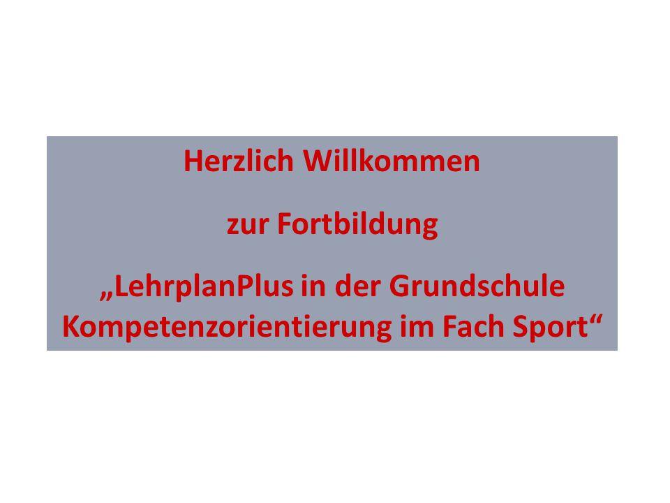 """Herzlich Willkommen zur Fortbildung """"LehrplanPlus in der Grundschule Kompetenzorientierung im Fach Sport"""
