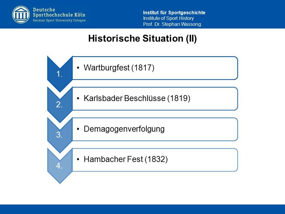 Institut für Sportgeschichte Institute of Sport History Prof. Dr. Stephan Wassong Historische Situation (II) 1. Wartburgfest (1817) 2. Karlsbader Besc