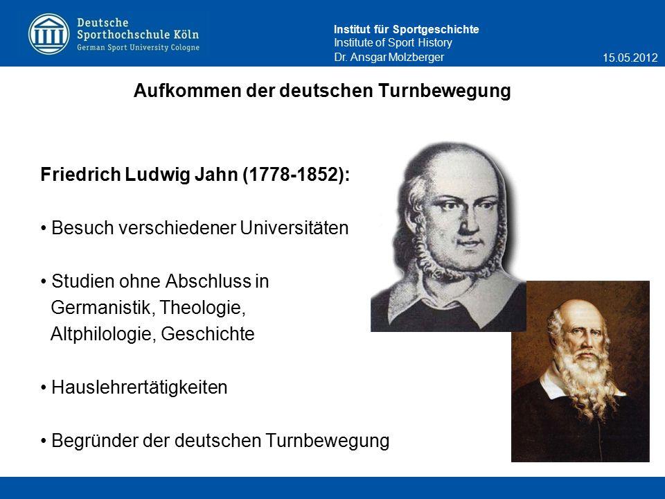 Institut für Sportgeschichte Institute of Sport History Aufkommen der deutschen Turnbewegung Friedrich Ludwig Jahn (1778-1852): Besuch verschiedener U