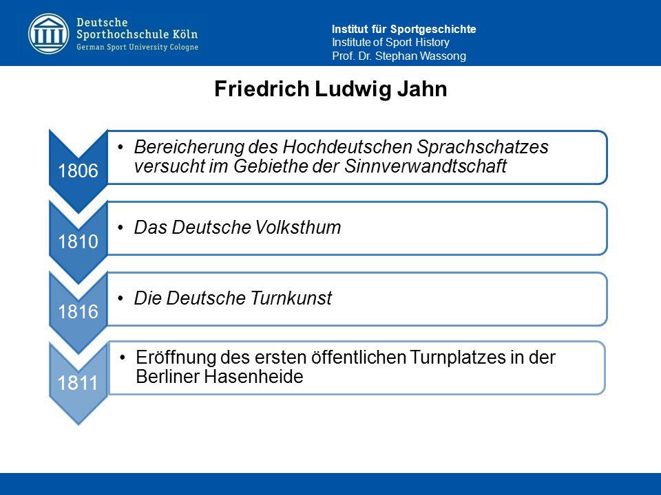 Institut für Sportgeschichte Institute of Sport History Prof. Dr. Stephan Wassong Friedrich Ludwig Jahn 1806 Bereicherung des Hochdeutschen Sprachscha