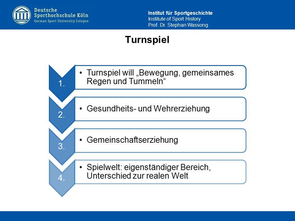 """Institut für Sportgeschichte Institute of Sport History Prof. Dr. Stephan Wassong Turnspiel 1. Turnspiel will """"Bewegung, gemeinsames Regen und Tummeln"""