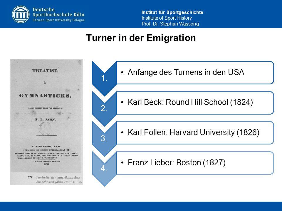 Institut für Sportgeschichte Institute of Sport History Prof. Dr. Stephan Wassong Turner in der Emigration 1. Anfänge des Turnens in den USA 2. Karl B