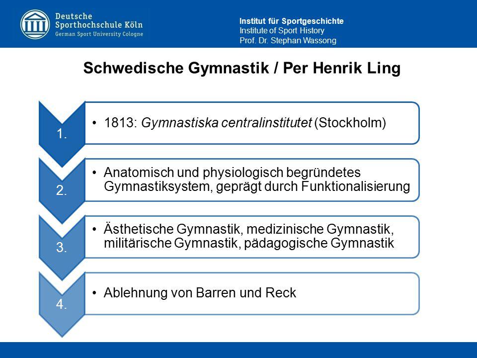 Institut für Sportgeschichte Institute of Sport History Prof. Dr. Stephan Wassong Schwedische Gymnastik / Per Henrik Ling 1. 1813: Gymnastiska central