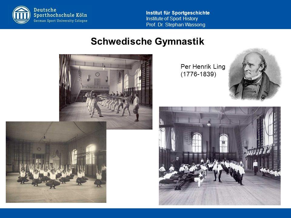 Institut für Sportgeschichte Institute of Sport History Prof. Dr. Stephan Wassong Schwedische Gymnastik Per Henrik Ling (1776-1839)