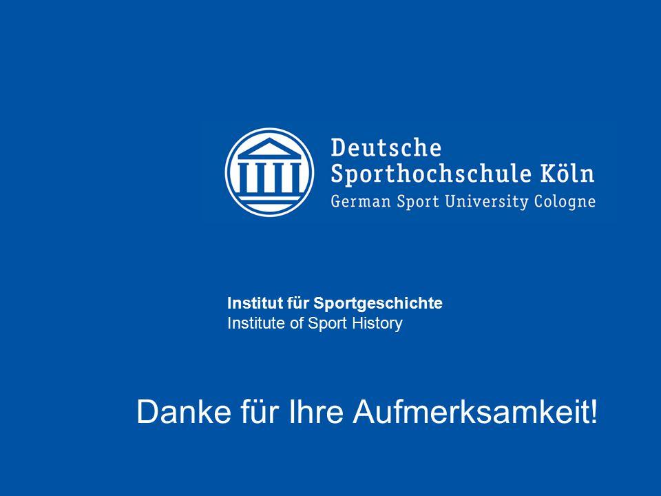 Institut für Sportgeschichte Institute of Sport History Danke für Ihre Aufmerksamkeit!