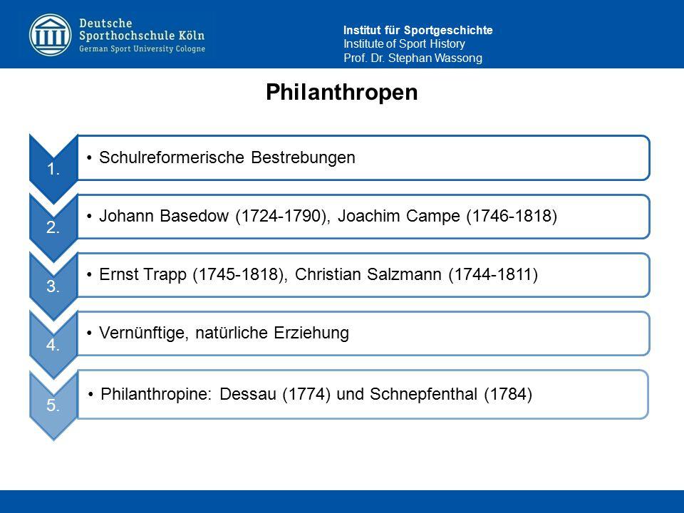 Institut für Sportgeschichte Institute of Sport History Prof. Dr. Stephan Wassong Philanthropen 1. Schulreformerische Bestrebungen 2. Johann Basedow (