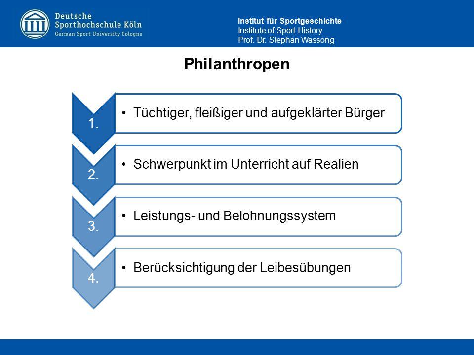 Institut für Sportgeschichte Institute of Sport History Prof. Dr. Stephan Wassong Philanthropen 1. Tüchtiger, fleißiger und aufgeklärter Bürger 2. Sch