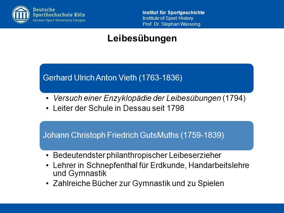 Institut für Sportgeschichte Institute of Sport History Prof. Dr. Stephan Wassong Leibesübungen Gerhard Ulrich Anton Vieth (1763-1836) Versuch einer E