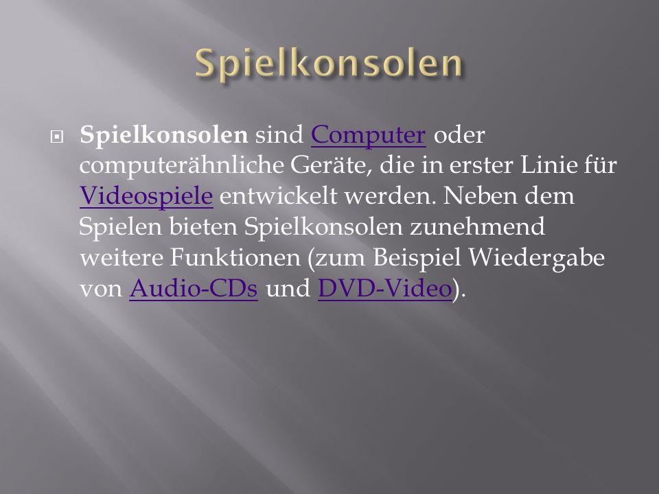  Spielkonsolen sind Computer oder computerähnliche Geräte, die in erster Linie für Videospiele entwickelt werden.
