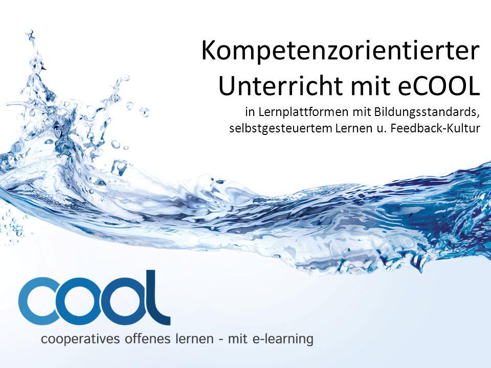 Kompetenzorientierter Unterricht mit eCOOL in Lernplattformen mit Bildungsstandards, selbstgesteuertem Lernen u. Feedback-Kultur