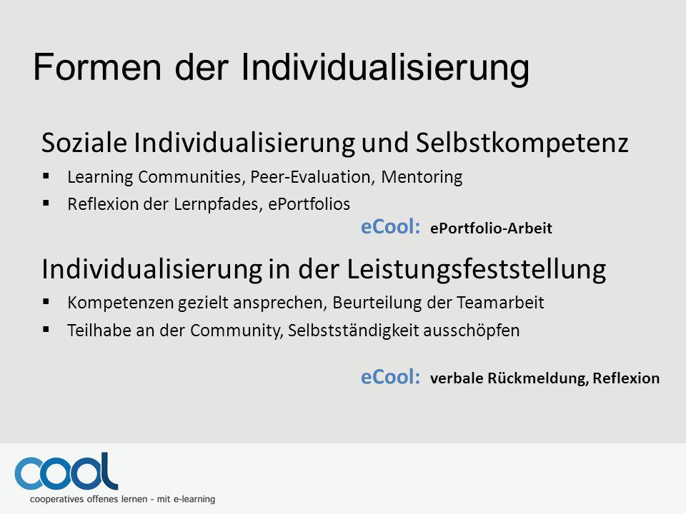Soziale Individualisierung und Selbstkompetenz  Learning Communities, Peer-Evaluation, Mentoring  Reflexion der Lernpfades, ePortfolios Individualis