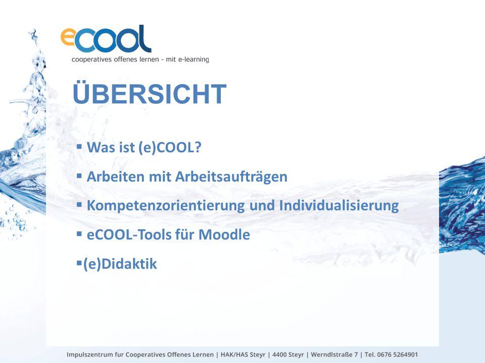 ÜBERSICHT  Was ist (e)COOL?  Arbeiten mit Arbeitsaufträgen  Kompetenzorientierung und Individualisierung  eCOOL-Tools für Moodle  (e)Didaktik