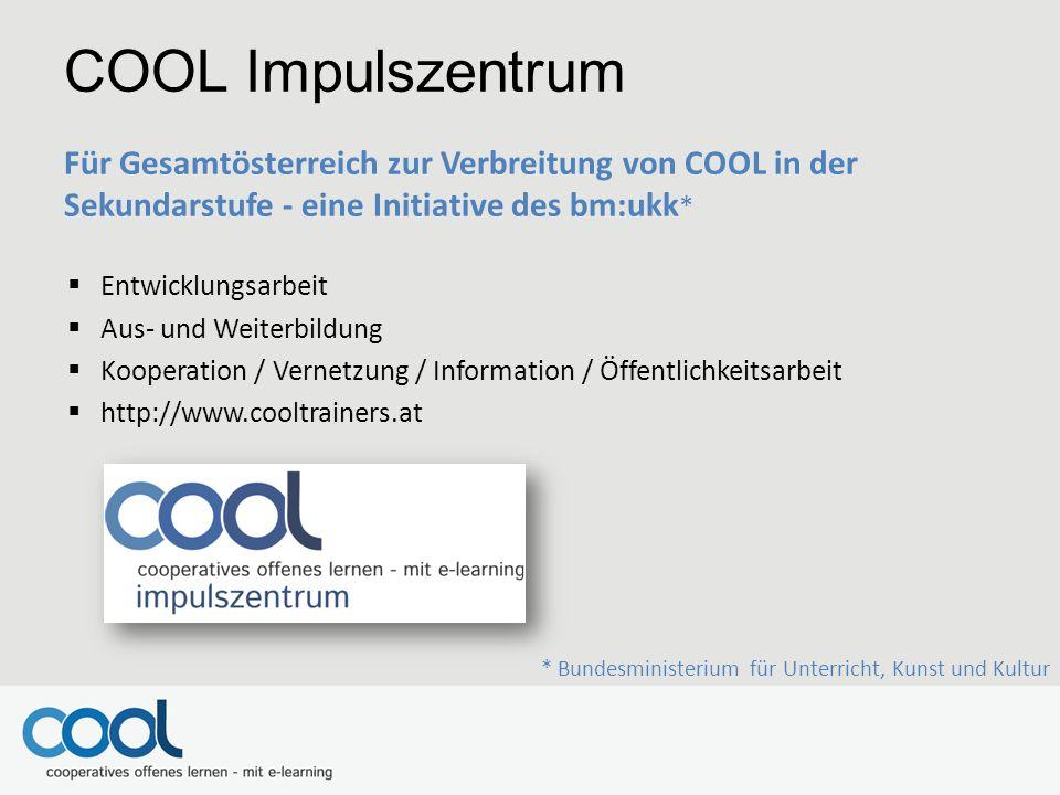 COOL Impulszentrum Für Gesamtösterreich zur Verbreitung von COOL in der Sekundarstufe - eine Initiative des bm:ukk *  Entwicklungsarbeit  Aus- und W
