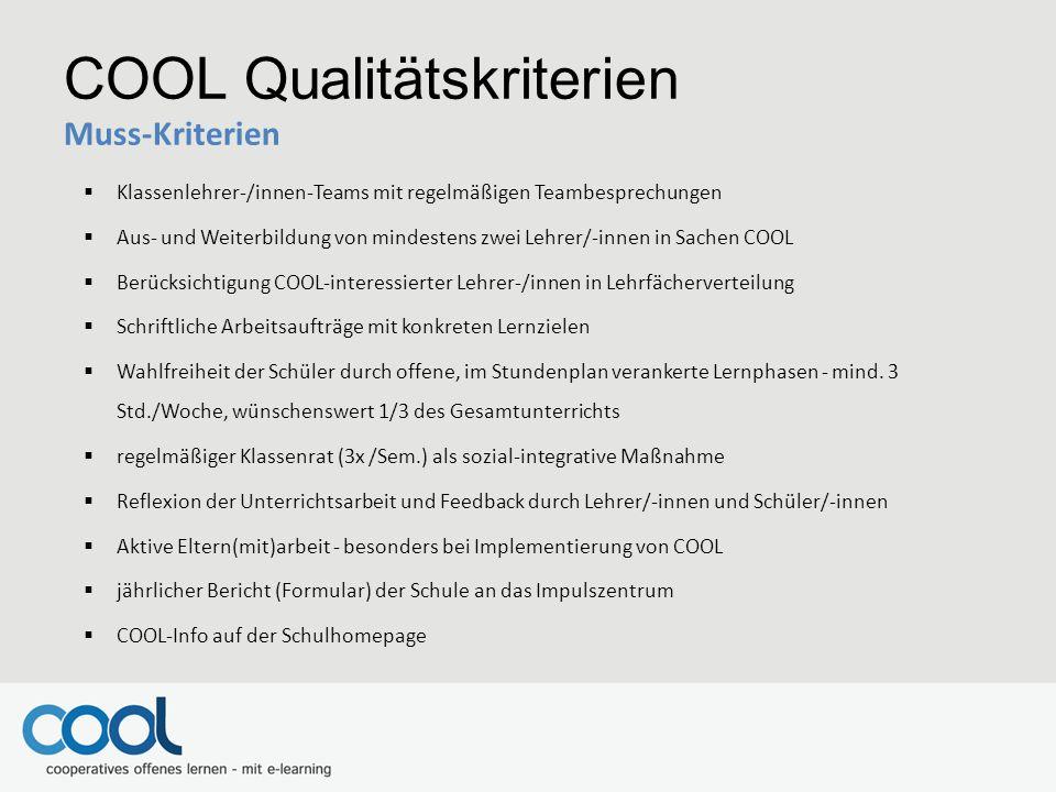 COOL Qualitätskriterien Muss-Kriterien  Klassenlehrer-/innen-Teams mit regelmäßigen Teambesprechungen  Aus- und Weiterbildung von mindestens zwei Le