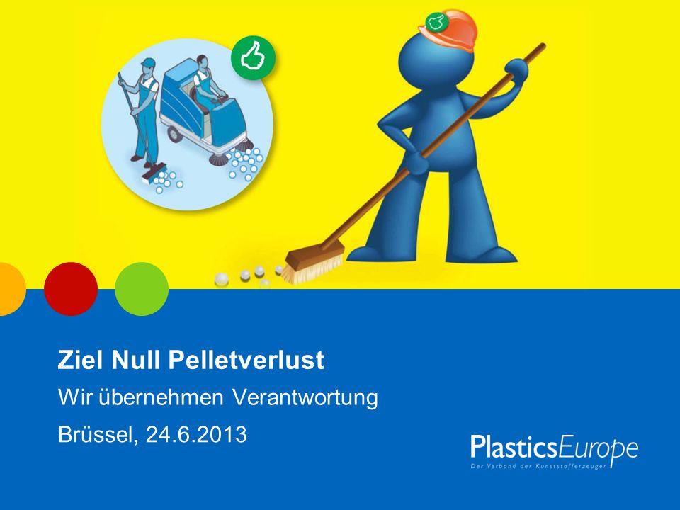 Ziel Null Pelletverlust Wir übernehmen Verantwortung Brüssel, 24.6.2013