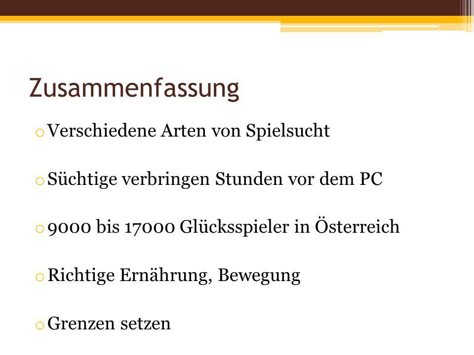 Zusammenfassung o Verschiedene Arten von Spielsucht o Süchtige verbringen Stunden vor dem PC o 9000 bis 17000 Glücksspieler in Österreich o Richtige E