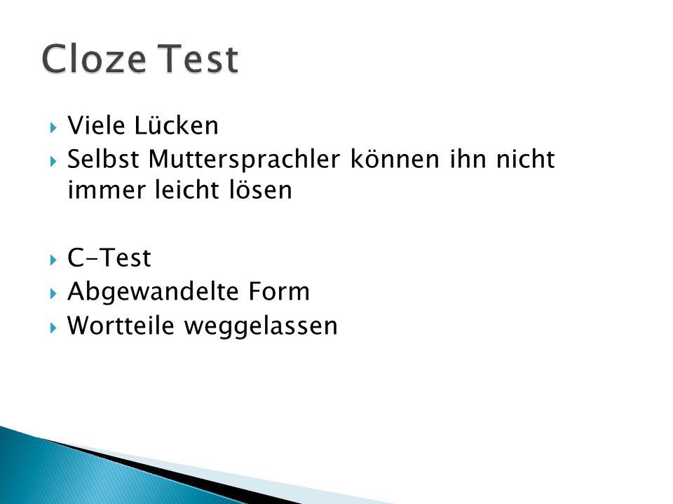  Viele Lücken  Selbst Muttersprachler können ihn nicht immer leicht lösen  C-Test  Abgewandelte Form  Wortteile weggelassen