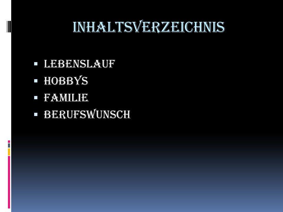 Inhaltsverzeichnis  Lebenslauf  Hobbys  Familie  Berufswunsch