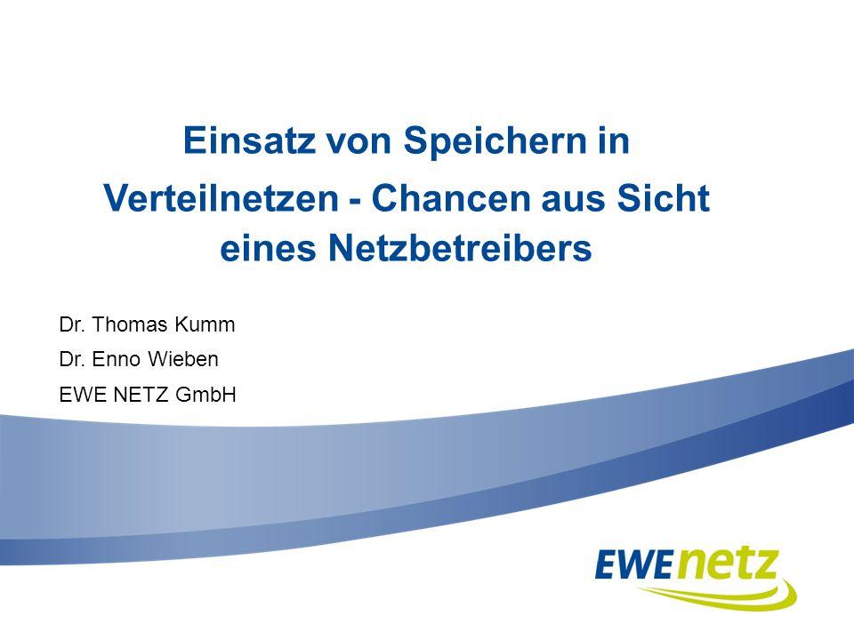 Einsatz von Speichern in Verteilnetzen - Chancen aus Sicht eines Netzbetreibers Dr. Thomas Kumm Dr. Enno Wieben EWE NETZ GmbH