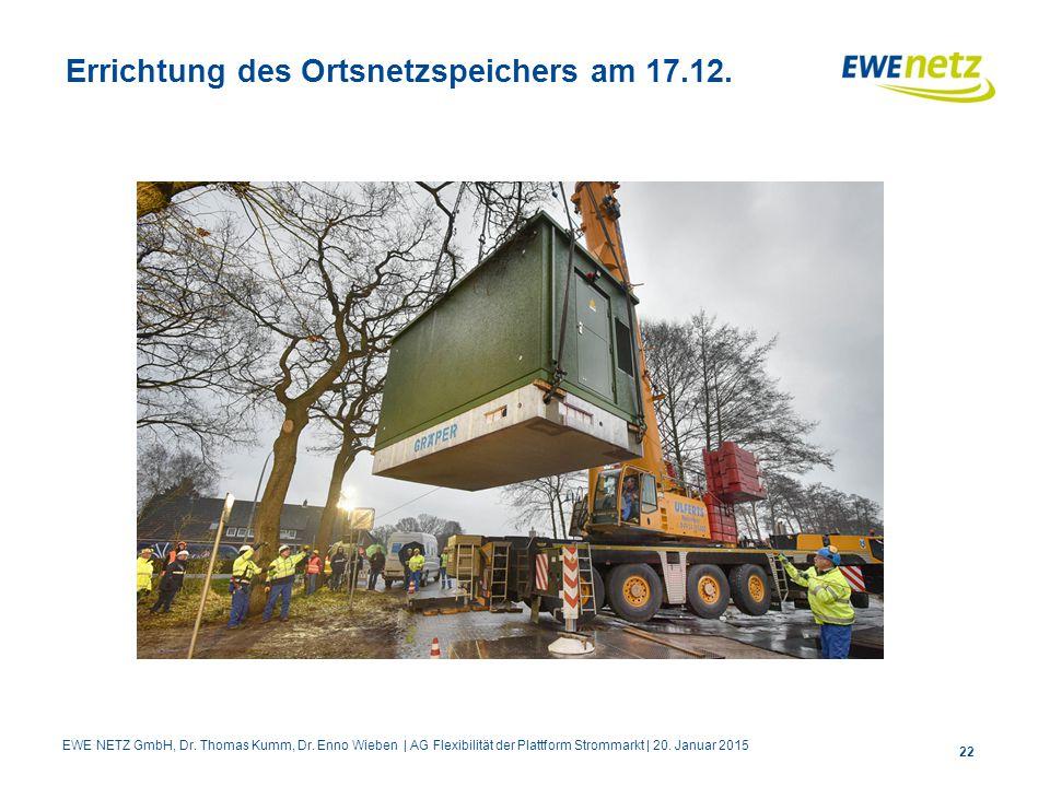 Errichtung des Ortsnetzspeichers am 17.12. 22 EWE NETZ GmbH, Dr. Thomas Kumm, Dr. Enno Wieben | AG Flexibilität der Plattform Strommarkt | 20. Januar