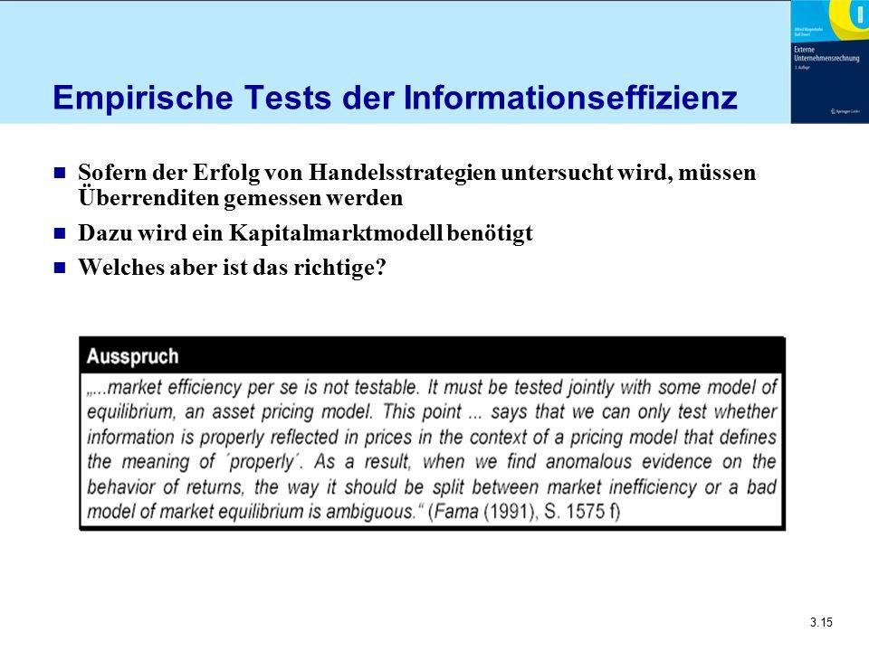 3.15 Empirische Tests der Informationseffizienz n Sofern der Erfolg von Handelsstrategien untersucht wird, müssen Überrenditen gemessen werden n Dazu
