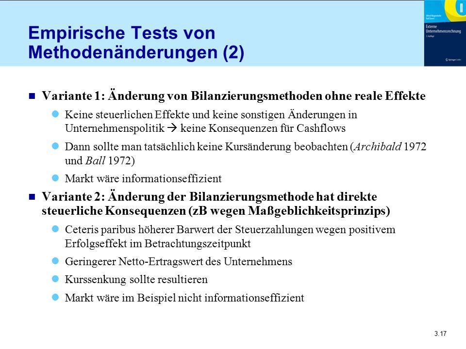 3.17 Empirische Tests von Methodenänderungen (2) n Variante 1: Änderung von Bilanzierungsmethoden ohne reale Effekte Keine steuerlichen Effekte und ke